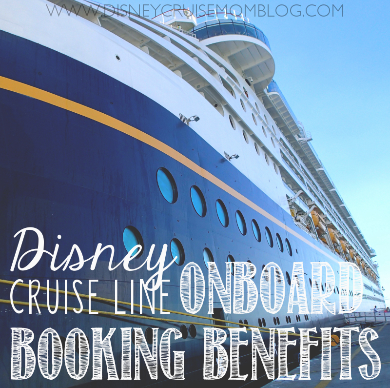 Disney Cruise Line Onboard Booking Benefits Disney Cruise Mom Blog - Cheapest cruise line