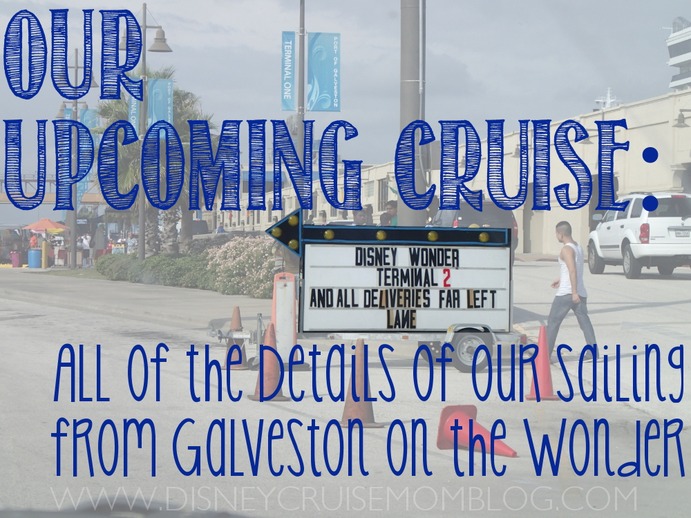 Our Upcoming Cruise All Of The Details Disney Cruise Mom Blog - Galveston cruises 2015
