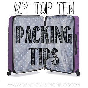 My Top 10 Disney Cruise Packing Tips