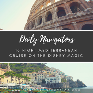 Daily Navigators – July 28, 2017 10 Night Mediterranean Cruise on the Disney Magic