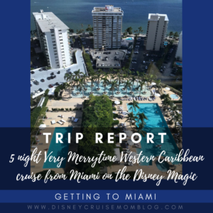 5 Night Very Merrytime Western Caribbean Cruise on the Disney Magic: Getting to Miami